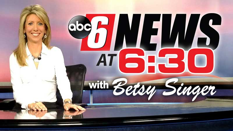 ABC 6 News at 6:30 with Betsy Singer